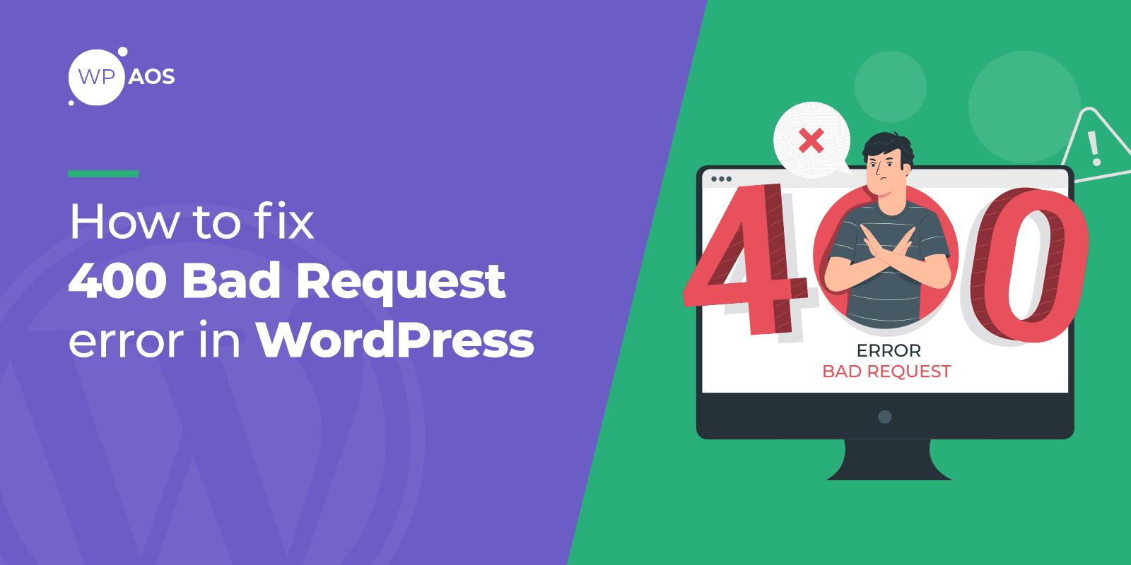 How to Fix 400 Bad Request Error, WordPress maintenance, wpaos