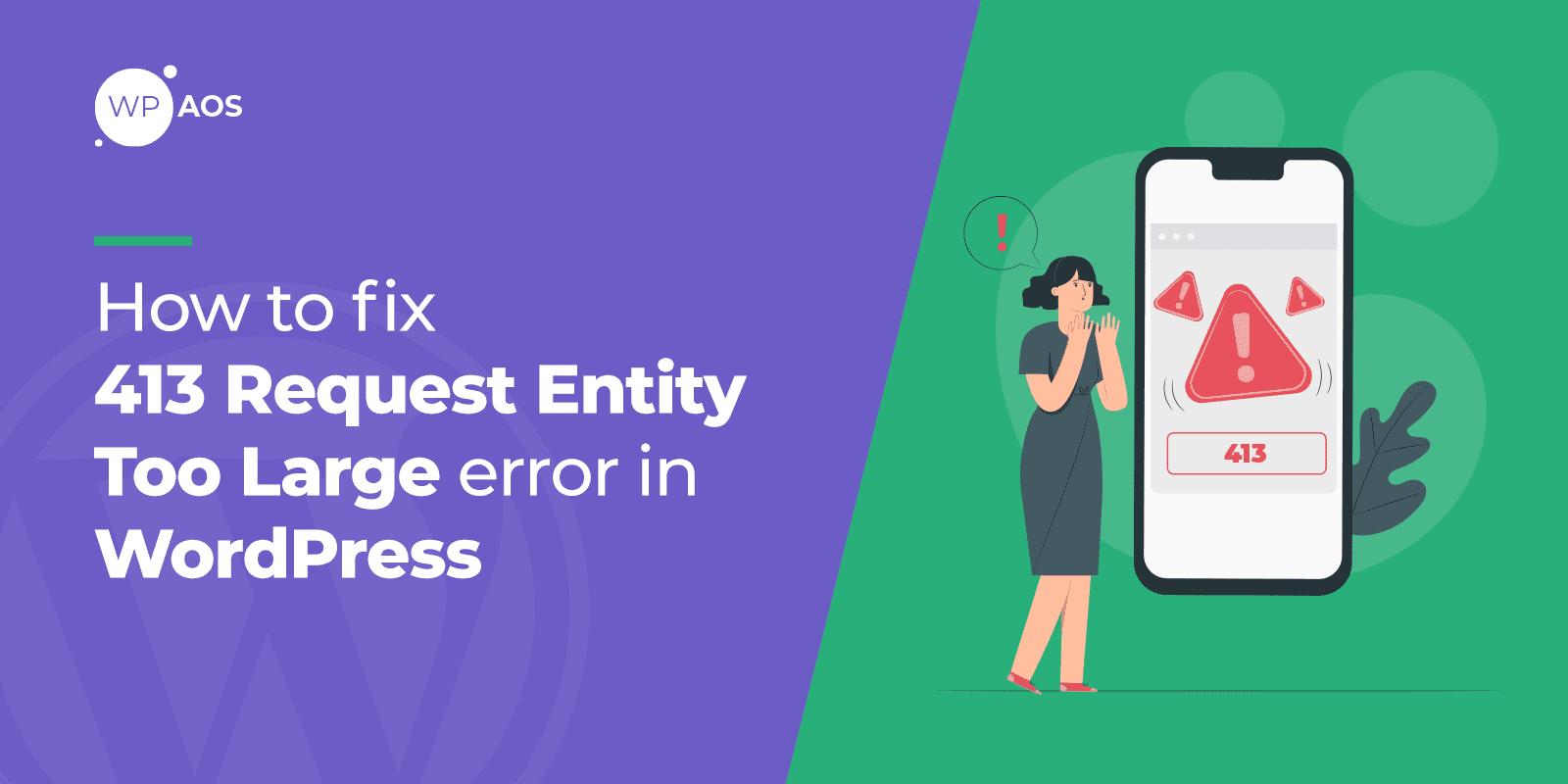 How to Fix 413 Error, WordPress support, wpaos