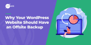 Why-Your-WordPress-Website-Should-Have-an-Offsite-Backup